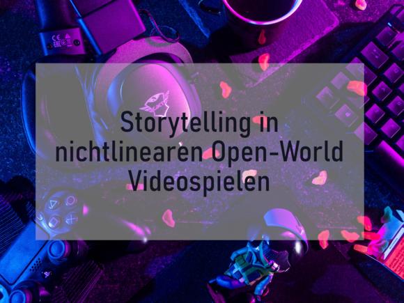Storytelling in nichtlinearen Open-World Videospielen